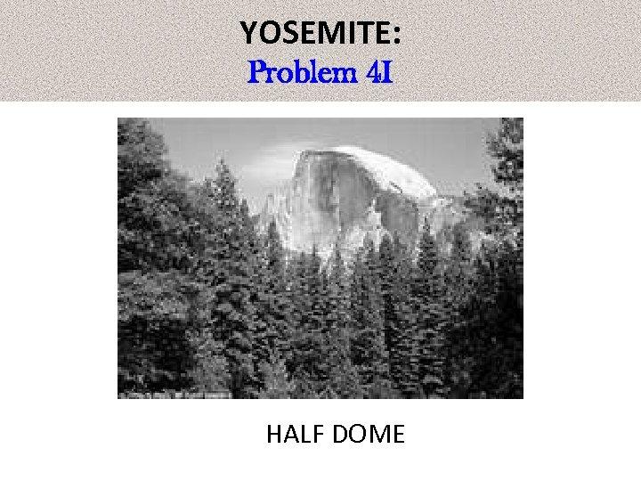 YOSEMITE: Problem 4 I HALF DOME