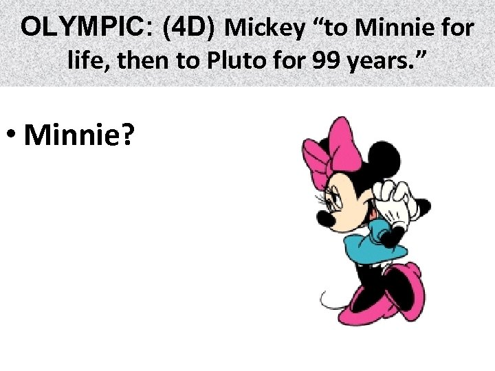 "OLYMPIC: (4 D) Mickey ""to Minnie for life, then to Pluto for 99 years."
