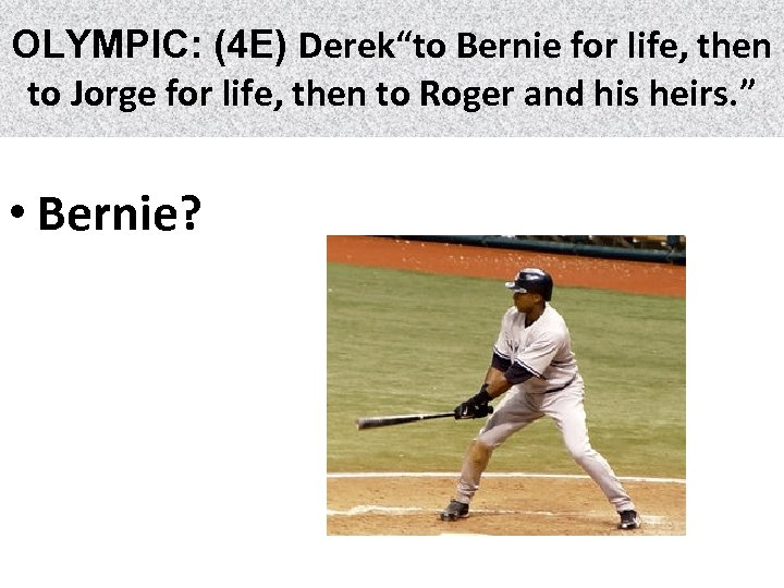 "OLYMPIC: (4 E) Derek""to Bernie for life, then to Jorge for life, then to"