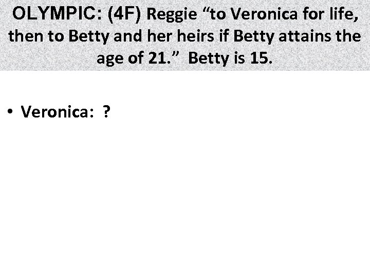 "OLYMPIC: (4 F) Reggie ""to Veronica for life, then to Betty and her heirs"