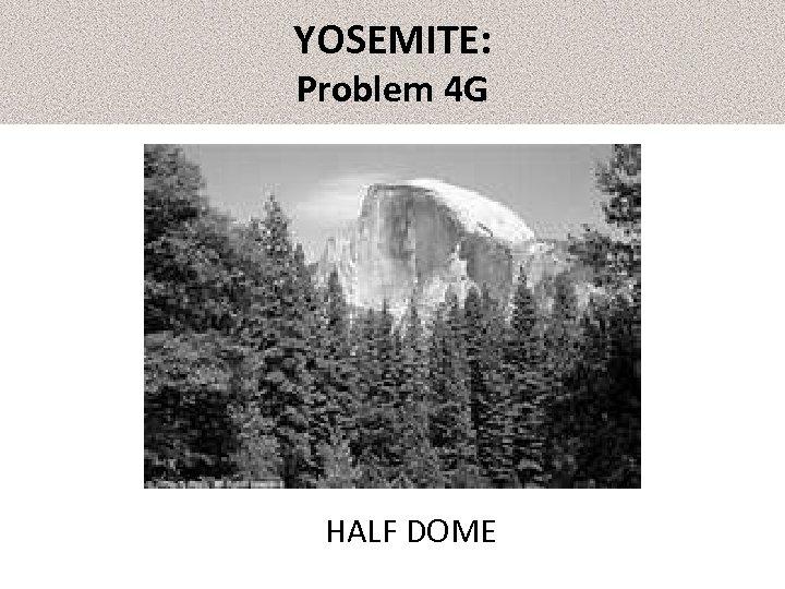 YOSEMITE: Problem 4 G HALF DOME