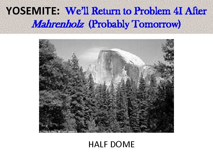YOSEMITE: We'll Return to Problem 4 I After Mahrenholz (Probably Tomorrow) HALF DOME