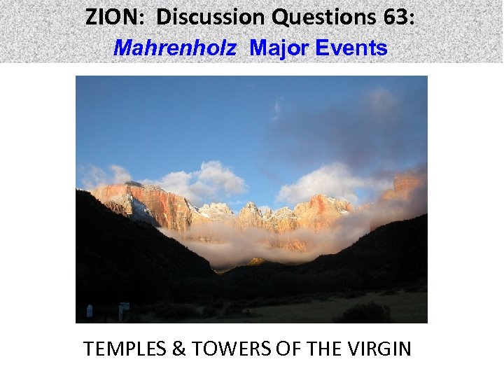 ZION: Discussion Questions 63: Mahrenholz Major Events TEMPLES & TOWERS OF THE VIRGIN
