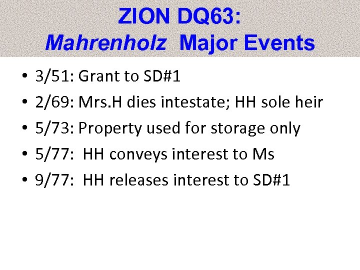 ZION DQ 63: Mahrenholz Major Events • • • 3/51: Grant to SD#1 2/69: