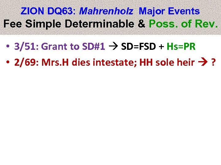 ZION DQ 63: Mahrenholz Major Events Fee Simple Determinable & Poss. of Rev. •