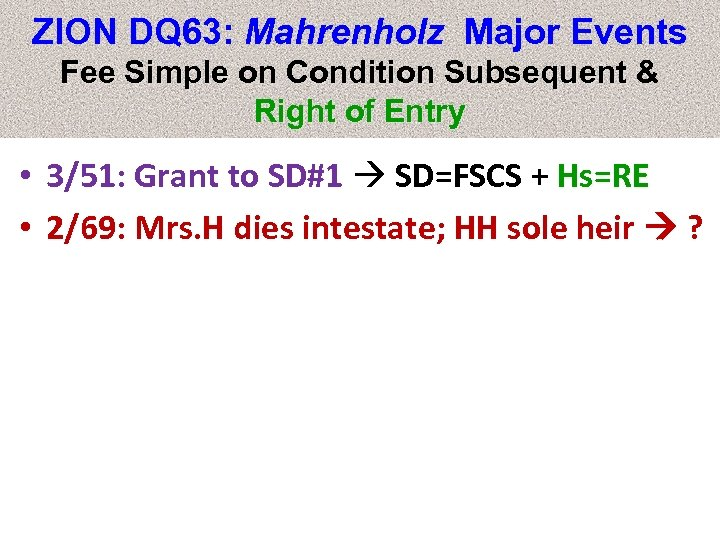 ZION DQ 63: Mahrenholz Major Events Fee Simple on Condition Subsequent & Right of