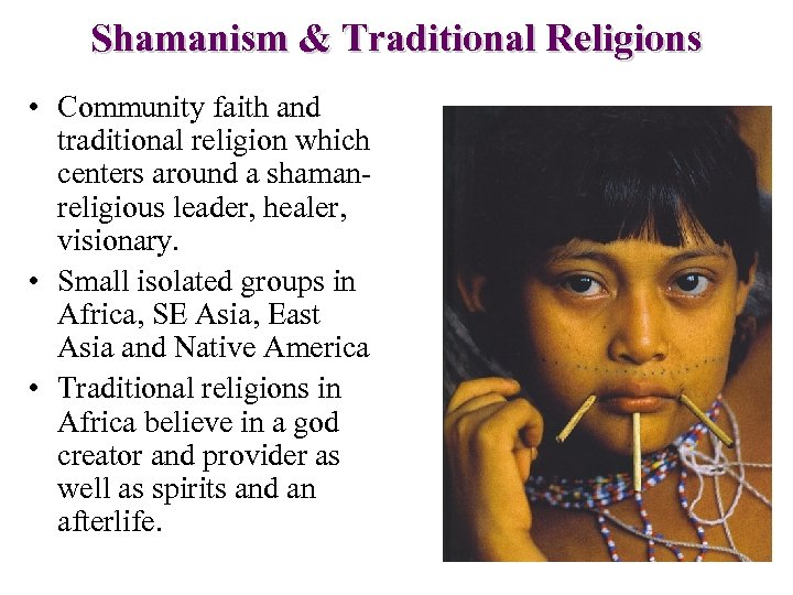 Shamanism & Traditional Religions • Community faith and traditional religion which centers around a