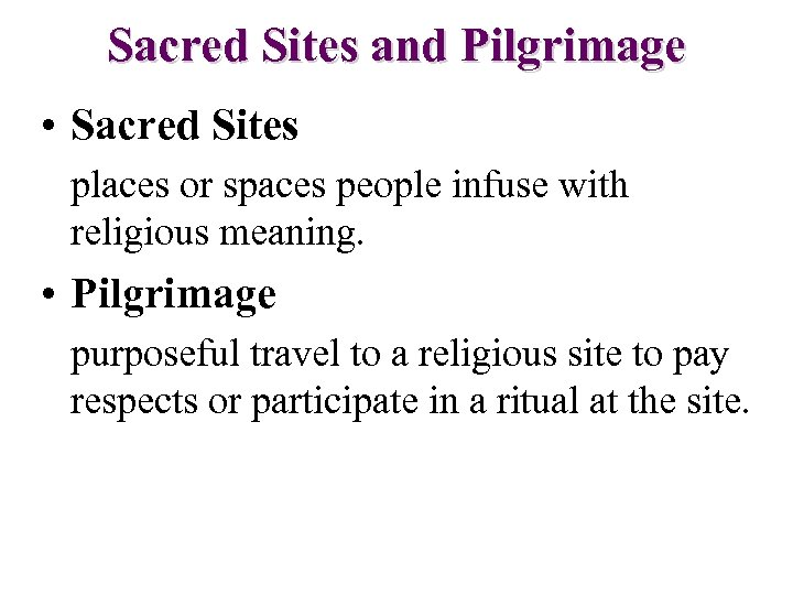 Sacred Sites and Pilgrimage • Sacred Sites places or spaces people infuse with religious