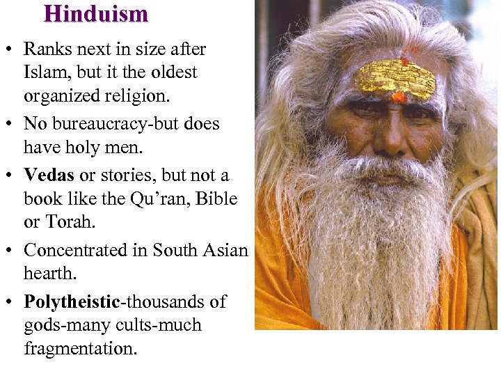 Hinduism • Ranks next in size after Islam, but it the oldest organized religion.
