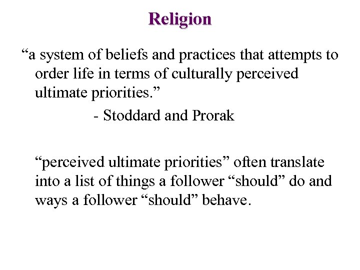 """Religion """"a system of beliefs and practices that attempts to order life in terms"""