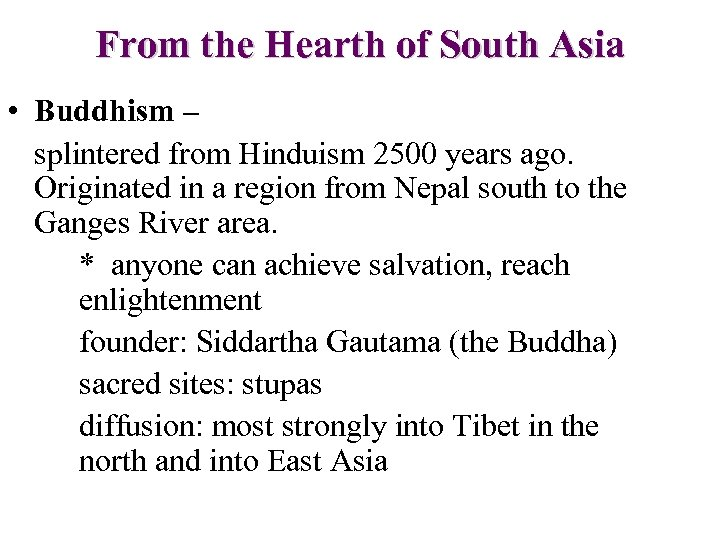 From the Hearth of South Asia • Buddhism – splintered from Hinduism 2500 years