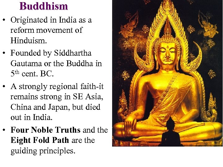 Buddhism • Originated in India as a reform movement of Hinduism. • Founded by