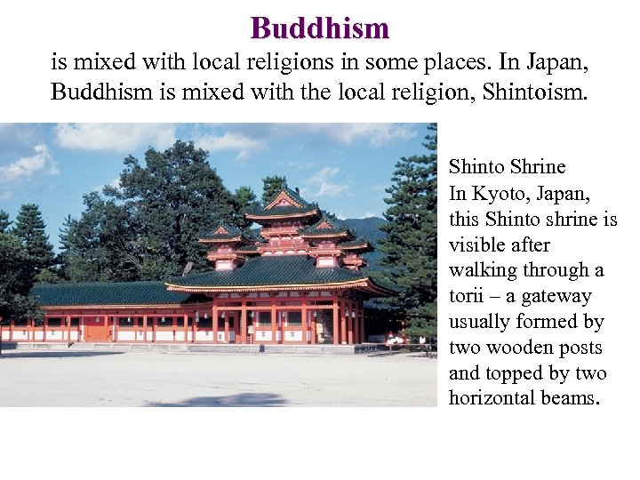 Buddhism is mixed with local religions in some places. In Japan, Buddhism is mixed