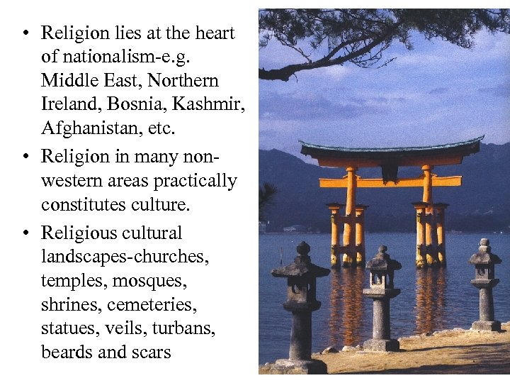• Religion lies at the heart of nationalism-e. g. Middle East, Northern Ireland,