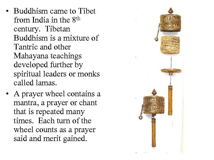 • Buddhism came to Tibet from India in the 8 th century. Tibetan