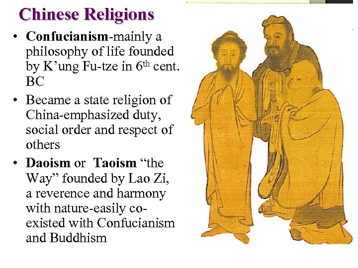 Chinese Religions • Confucianism-mainly a philosophy of life founded by K'ung Fu-tze in 6