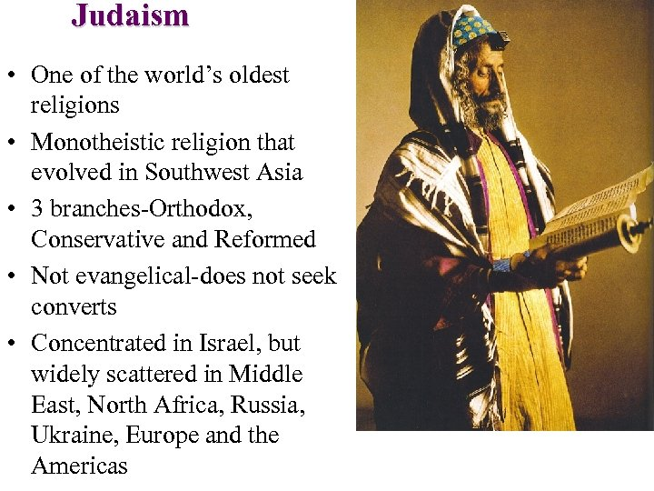 Judaism • One of the world's oldest religions • Monotheistic religion that evolved in