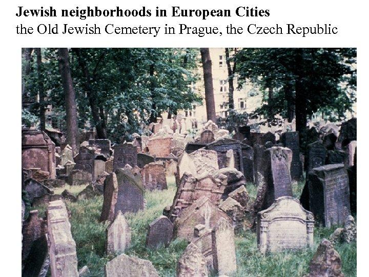 Jewish neighborhoods in European Cities the Old Jewish Cemetery in Prague, the Czech Republic