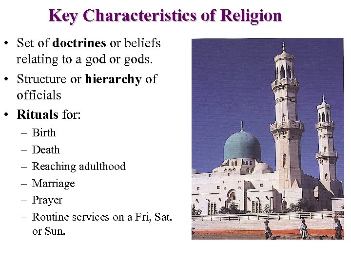 Key Characteristics of Religion • Set of doctrines or beliefs relating to a god