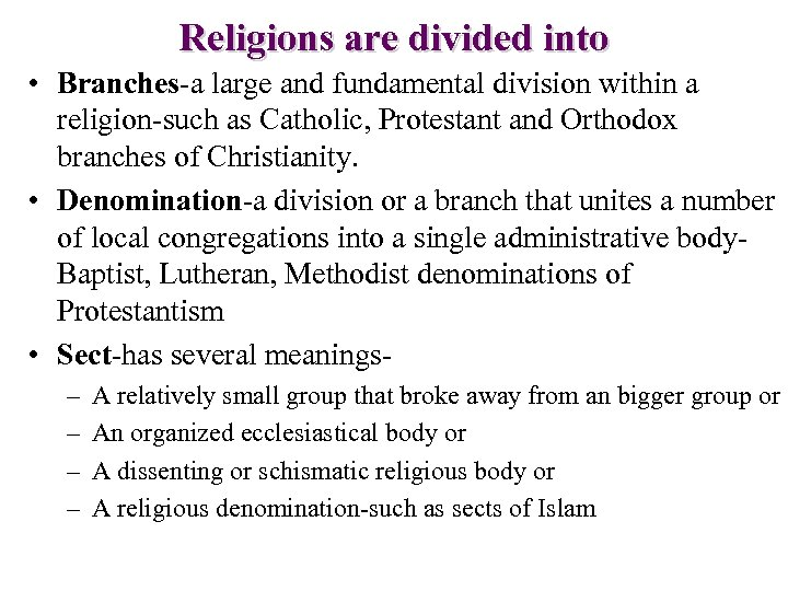 Religions are divided into • Branches-a large and fundamental division within a religion-such as