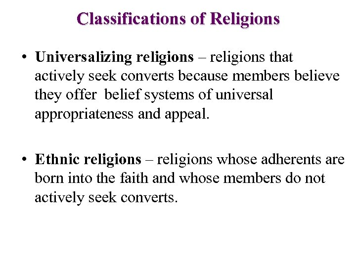 Classifications of Religions • Universalizing religions – religions that actively seek converts because members