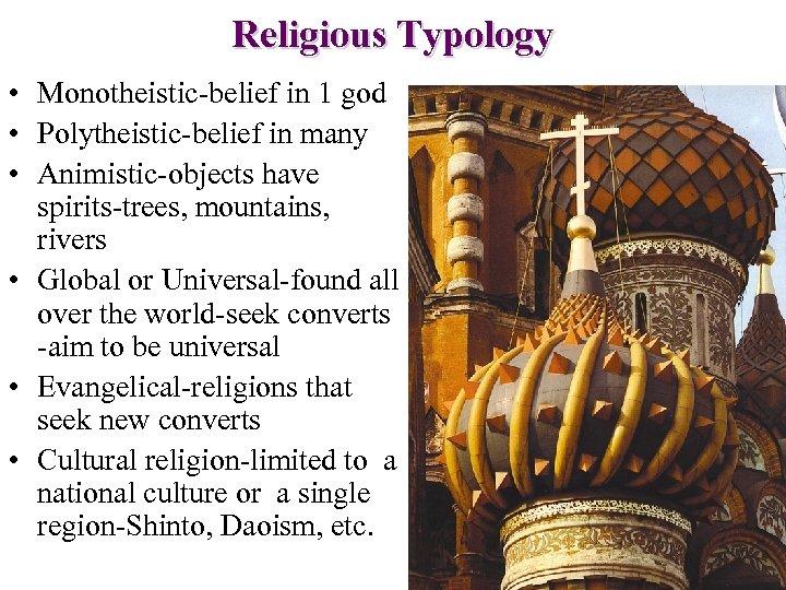 Religious Typology • Monotheistic-belief in 1 god • Polytheistic-belief in many • Animistic-objects have