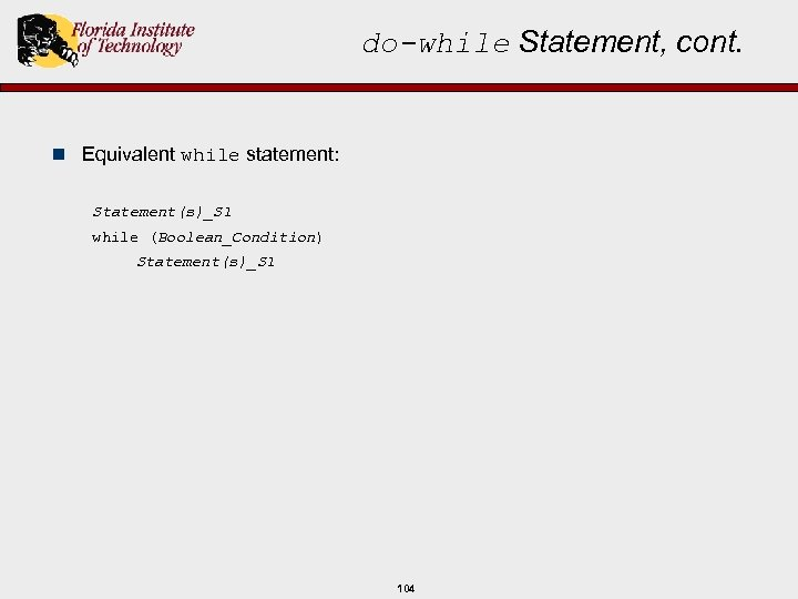 do-while Statement, cont. n Equivalent while statement: Statement(s)_S 1 while (Boolean_Condition) Statement(s)_S 1 104