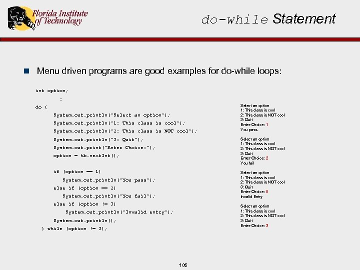 do-while Statement n Menu driven programs are good examples for do-while loops: int option;
