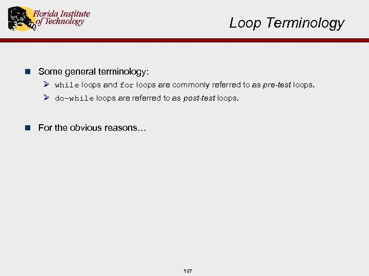 Loop Terminology n Some general terminology: Ø while loops and for loops are commonly