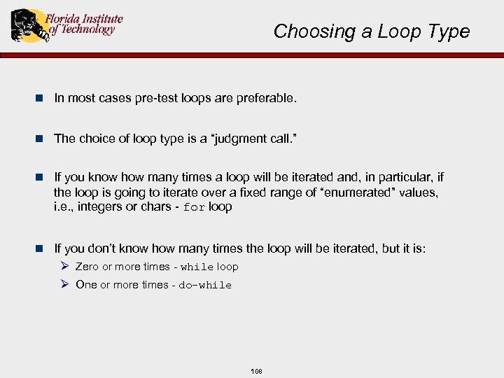 Choosing a Loop Type n In most cases pre-test loops are preferable. n The