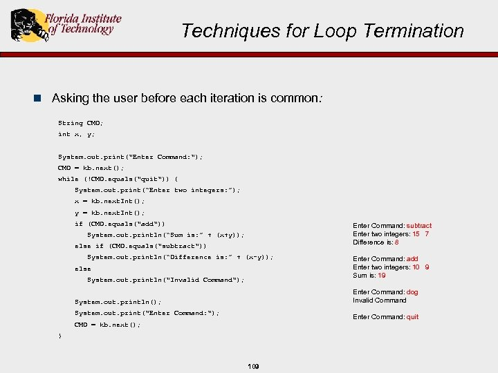 Techniques for Loop Termination n Asking the user before each iteration is common: String