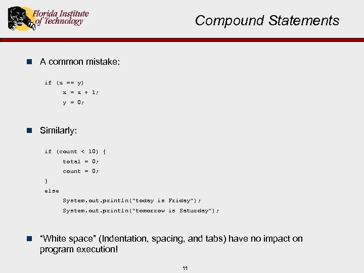 Compound Statements n A common mistake: if (x == y) x = x +