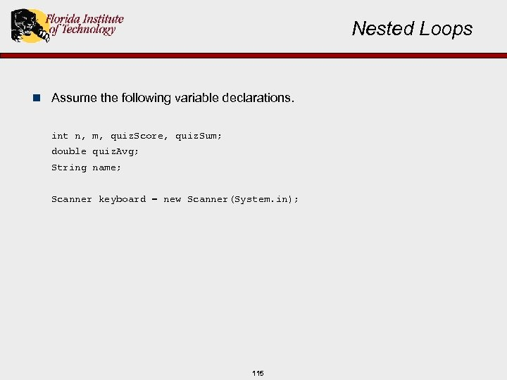 Nested Loops n Assume the following variable declarations. int n, m, quiz. Score, quiz.