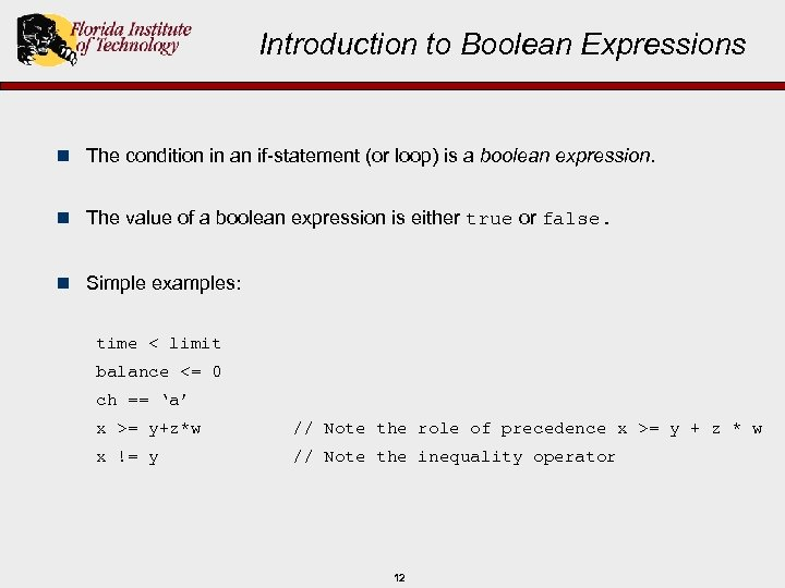 Introduction to Boolean Expressions n The condition in an if-statement (or loop) is a