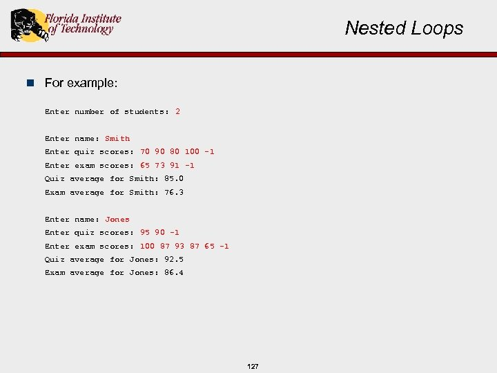 Nested Loops n For example: Enter number of students: 2 Enter name: Smith Enter