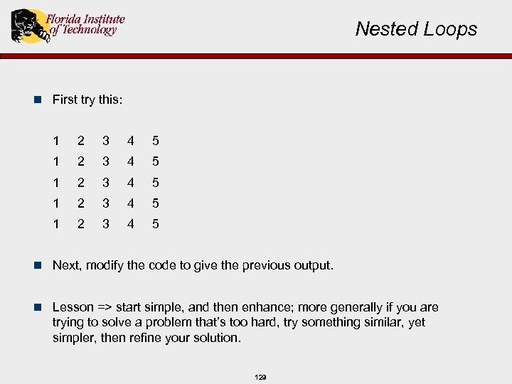 Nested Loops n First try this: 1 2 3 4 5 1 2 3