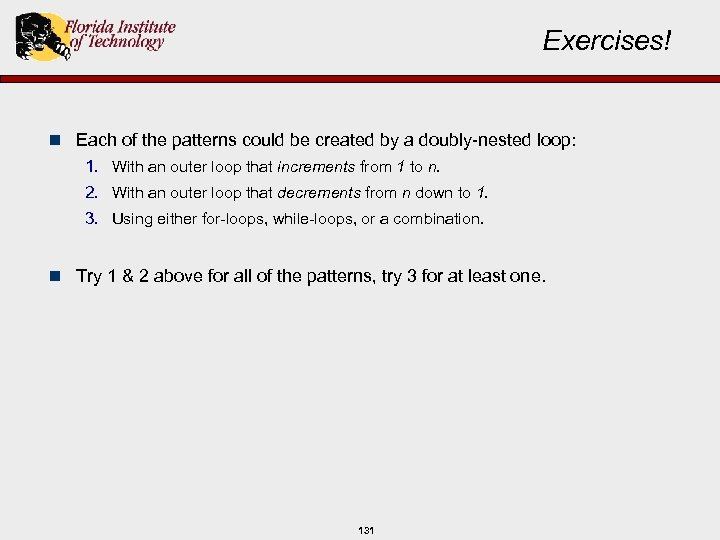 Exercises! n Each of the patterns could be created by a doubly-nested loop: 1.