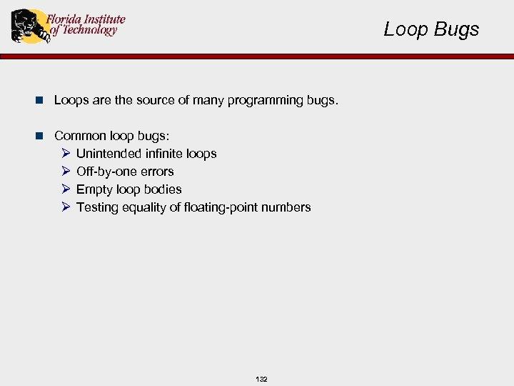 Loop Bugs n Loops are the source of many programming bugs. n Common loop