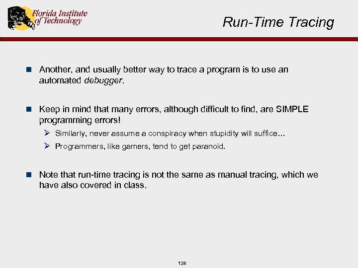 Run-Time Tracing n Another, and usually better way to trace a program is to