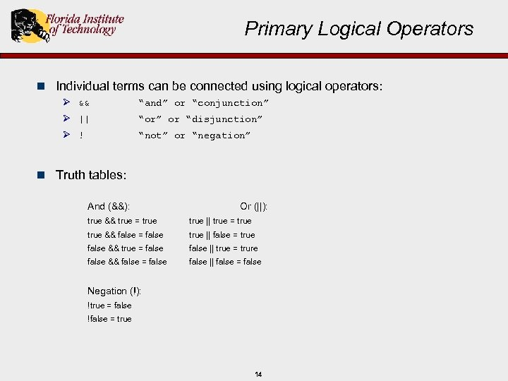 Primary Logical Operators n Individual terms can be connected using logical operators: Ø &&