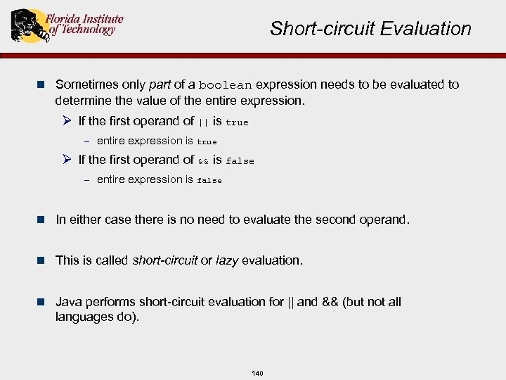 Short-circuit Evaluation n Sometimes only part of a boolean expression needs to be evaluated