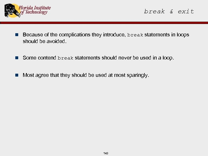 break & exit n Because of the complications they introduce, break statements in loops