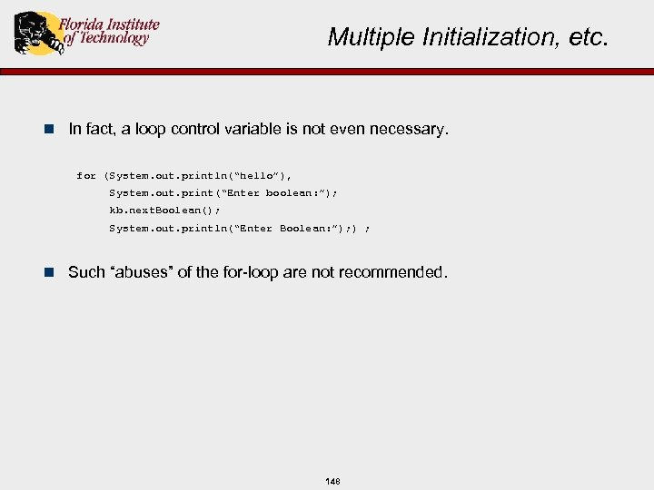 Multiple Initialization, etc. n In fact, a loop control variable is not even necessary.