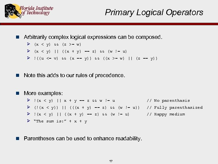Primary Logical Operators n Arbitrarily complex logical expressions can be composed. Ø (x <