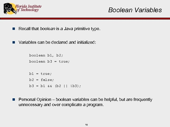 Boolean Variables n Recall that boolean is a Java primitive type. n Variables can