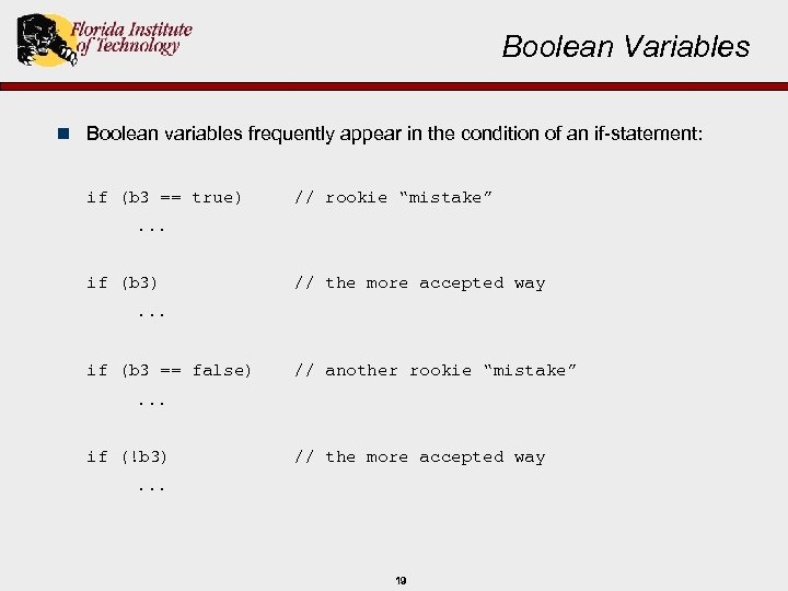 Boolean Variables n Boolean variables frequently appear in the condition of an if-statement: if