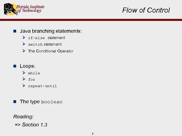 Flow of Control n Java branching statements: Ø if-else statement Ø switch statement Ø
