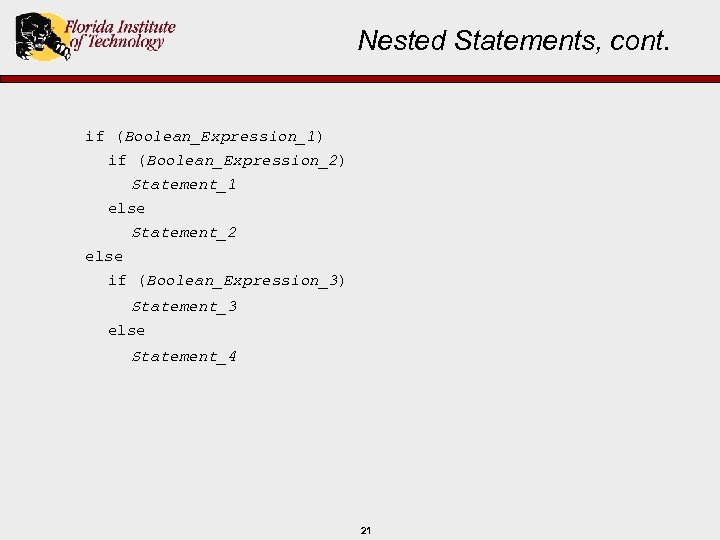 Nested Statements, cont. if (Boolean_Expression_1) if (Boolean_Expression_2) Statement_1 else Statement_2 else if (Boolean_Expression_3) Statement_3