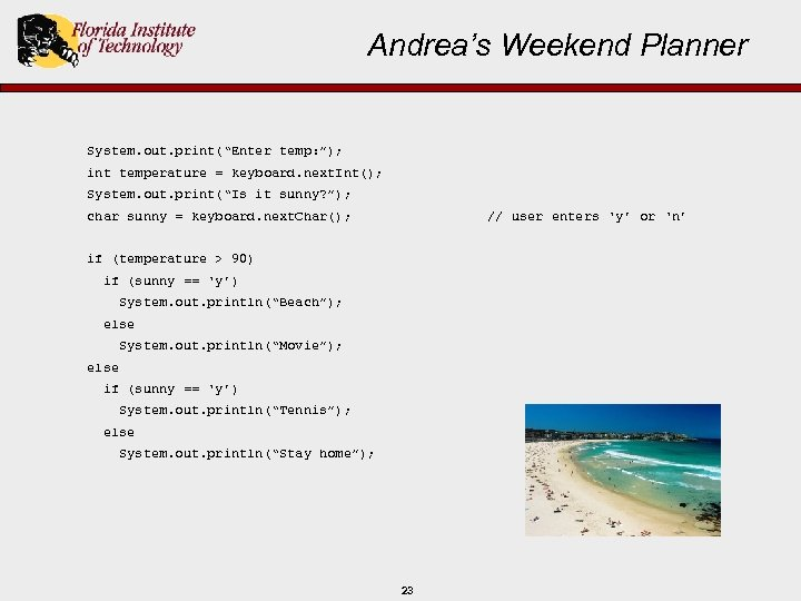 "Andrea's Weekend Planner System. out. print(""Enter temp: ""); int temperature = keyboard. next. Int();"