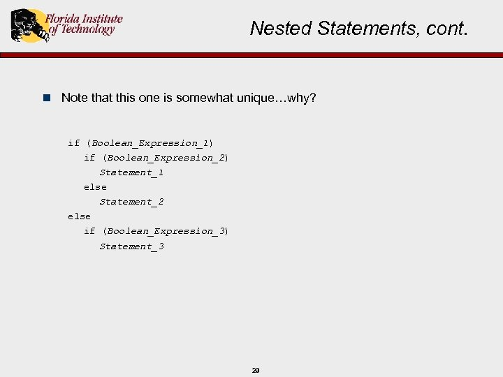 Nested Statements, cont. n Note that this one is somewhat unique…why? if (Boolean_Expression_1) if